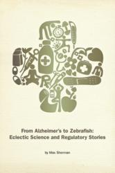 From Alzheimer's to Zebrafish: Eclectic Science and Regulatory Stories